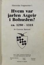 Hvem var jarlen Asgeir i Bohuslen? : ca 1250-1315 : Rein-, Smør-, Sudrheim-ættenes og de norske Gyldenløvers eldre ledd : Holstad/Askheim i Ås, Tomb i Råde,Tronstad i Hurum