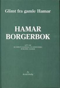 Hamar borgerbok : litt om de første handels- og håndverksborgere i Hamar