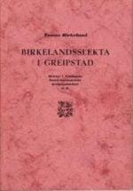 Birkelandsslekta i Greipstad. Slekter i Vestbygda, Stokkelandsslekter, Greipstadslekter o. fl.