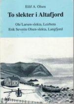 To slekter i Altafjord : Ole Larsen slekta, Leirbotn, Erik Severin Olsen slekta, Langfjord