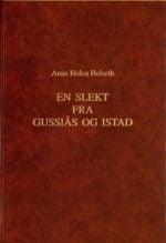 En slekt fra Gussiås og Istad : med forfedre og etterkommere etter Gjertrud Anna og Knut Gussiås, Margrethe og Lars Istad